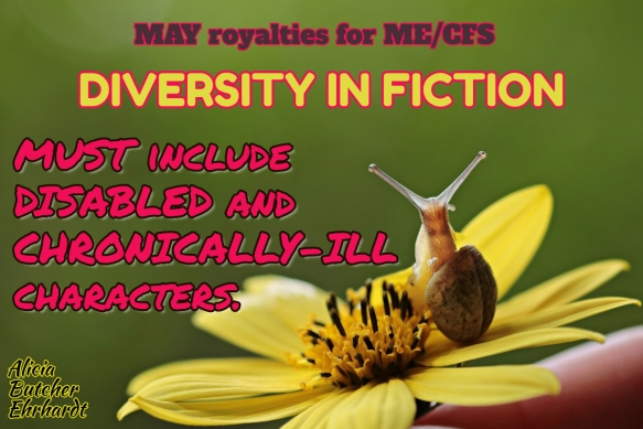 Snail on yellow flower. Text: May royalties for ME/CFS. Diversity in fiction must include disabled and chronically-ill characters. Alicia Butcher Ehrhardt